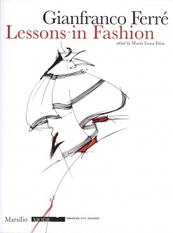 Gianfranco Ferré. Lessons in Fashion